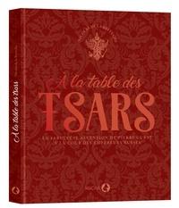 A la table des tsars- La fabuleuse ascension de Pierre Cubat à la cour des empereurs russes - Nicolas de La Bretèche |