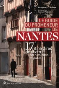 Nicolas de La Casinière - Le guide du promeneur de Nantes - 17 itinéraires de charme par rues, quais et jardins.