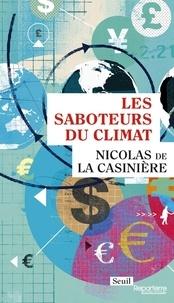 Nicolas de La Casinière - Les saboteurs du climat.