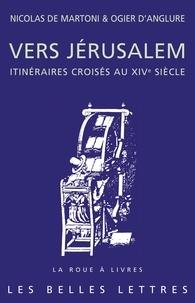 Nicolas de Martoni et Ogier d' Anglure - Vers Jérusalem - Itinéraires croisés au XIVe siècle.