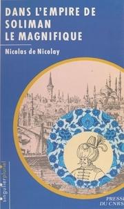Nicolas de Nicolay et Marie-Christine Gomez-Géraud - Dans l'empire de Soliman le Magnifique.
