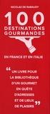 Nicolas de Rabaudy - 100 destinations gourmandes en France et en Italie.
