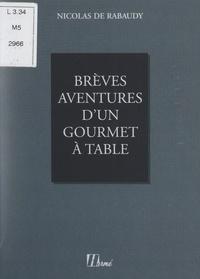 Nicolas de Rabaudy - Brèves aventures d'un gourmet à table.