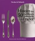 Nicolas de Rabaudy - Histoire des 50 meilleurs restaurants de France.