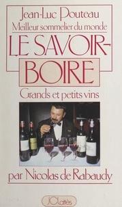 Nicolas de Rabaudy et Jean-Paul Gardière - Jean-Luc Pouteau : meilleur sommelier du monde - Le savoir-boire, grands et petits vins.