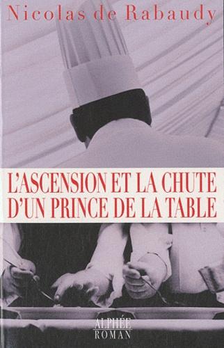 Nicolas de Rabaudy - L'ascension et la chute d'un prince de la table.