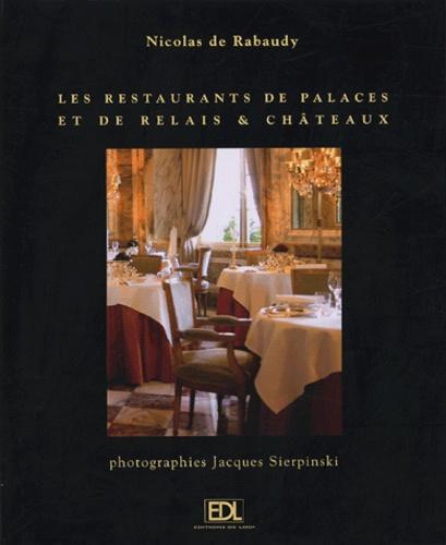 Nicolas de Rabaudy et Jacques Sierpinski - Les restaurants de palaces et de Relais et Châteaux - Le voyage d'un gourmet.