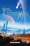 Nicolas Debandt - Nos altermondes.