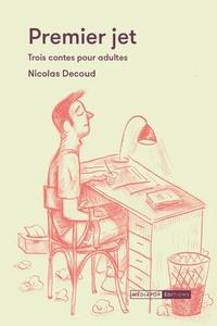 Nicolas Decoud - Premier jet - Trois contes pour adultes.
