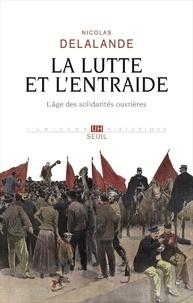 Nicolas Delalande - La lutte et l'entraide - L'âge des solidarités ouvrières.