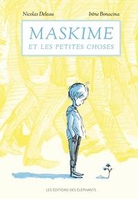 Nicolas Deleau et Irène Bonacina - Maskime et les petites choses.