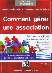 Comment gérer une association- Guide à l'usage des dirigeants bénévoles d'associations - Nicolas Delecourt |