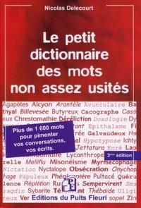 Nicolas Delecourt - Le petit dictionnaire des mots non assez usités - Plus de 1600 mots... pour pimenter vos conversations, vos écrits..