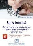 Nicolas Delecourt - Sans faute(s) - Trucs et astuces pour ne plus jamais faire de fautes d'orthographe dans vos écrits.