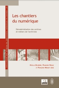 Nicolas Delpierre et Françoise Hiraux - Les chantiers du numérique - Dématérialisation des archives et métiers de l'archiviste.
