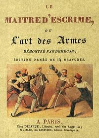 Nicolas Demeuse - Le maître d'escrime, ou l'art des armes.