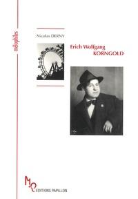 Nicolas Derny - Erich Wolfgang Korngold - Ou L'itinéraire d'un enfant prodige.