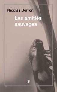 Nicolas Derron - Les amitiés sauvages.