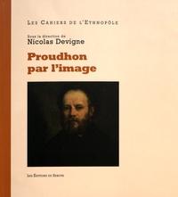 Nicolas Devigne - Proudhon par l'image - Dans l'intimité de l'homme public.