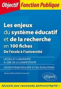 Nicolas Di Méo et Michel Fol - Les enjeux du système éducatif et de la recherche en 100 fiches - De l'école à l'université.