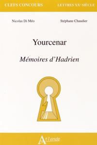 Nicolas Di Méo et Stéphane Chaudier - Yourcenar, Mémoires d'Hadrien.