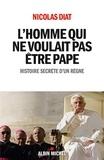 Nicolas Diat et Nicolas Diat - L'Homme qui ne voulait pas être pape - Histoire secrète d'un règne.