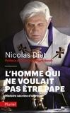 Nicolas Diat - L'homme qui ne voulait pas être pape - Histoire secrète d'un règne.