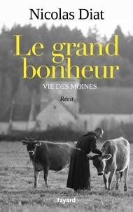 Nicolas Diat - Le grand bonheur - Vie des moines.