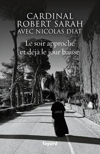 Nicolas Diat et Robert Sarah - Le soir approche et déjà le jour baisse.