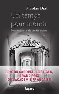 Nicolas Diat - Un temps pour mourir - Derniers jours de la vie des moines.
