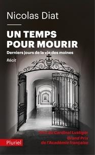 Nicolas Diat - Un temps pour mourir - Derniers jours de la v ie des moines.