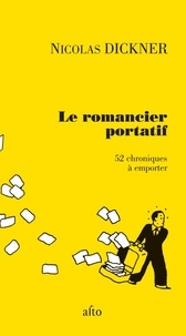 Nicolas Dickner - Le romancier portatif - 52 chroniques à emporter.
