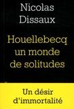 Nicolas Dissaux - Houellebecq, la solitude et la mort.