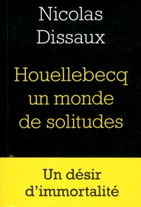 Nicolas Dissaux - Houellebecq un monde de solitudes.