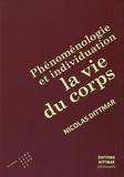 Nicolas Dittmar - Phénoménologie et individuation - La vie du corps.