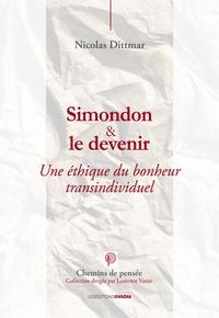 Nicolas Dittmar - Simondon et le devenir - Une éthique du bonheur transindividuel.