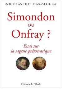 Nicolas Dittmar - Simondon ou Onfray ? - Essai sur la sagesse présocratique.