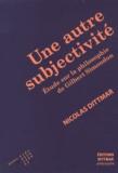 Nicolas Dittmar - Une autre subjectivité - Etude sur la philosophie de Gilbert Simondon.
