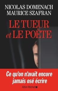 Nicolas Domenach et Maurice Szafran - Le tueur et le poète.