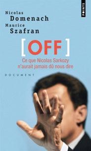 Nicolas Domenach et Maurice Szafran - OFF - Ce que Nicolas Sarkozy n'aurait jamais dû nous dire.