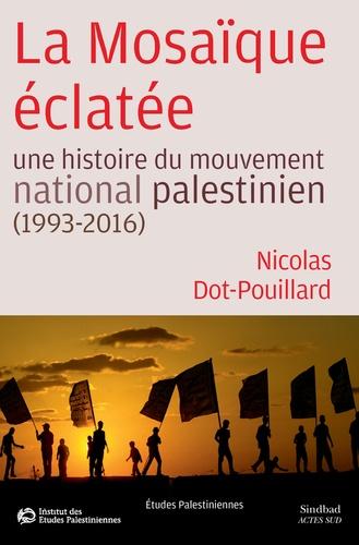 La Mosaïque éclatée. Une histoire du mouvement national palestinien (1993-2016)