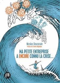 Nicolas Doucerain - Ma petite entreprise a (encore) connu la crise....