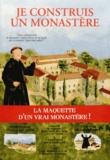 Nicolas Doucet et J-Françoise Beaucorps - Je construis un monastère - A la découverte du monastère et de la vie des moines bénédictins.