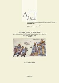 Nicolas Drocourt - Diplomatie sur le Bosphore - Les ambassadeurs étrangers dans l'empire byzantin des années 640 à 1204 - Pack en 2 volumes : Tomes 1 et 2.
