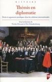 Nicolas Drocourt et Eric Schnakenbourg - Thémis en diplomatie - Droit et arguments juridiques dans les relations internationales de l'Antiquité tardive à la fin du XVIIIe siècle.