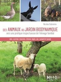 Nicolas Dubranna - Des animaux au jardin biodynamique - Vers une pratique respectueuse de l'élevage familial.
