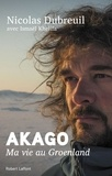 Nicolas Dubreuil - Akago - Ma vie au Groenland.