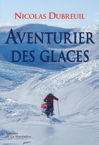 Nicolas Dubreuil - Aventurier des glaces.