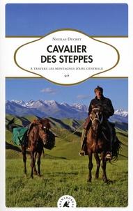 Nicolas Ducret - Cavalier des steppes - A travers les montagnes d'Asie Centrale.
