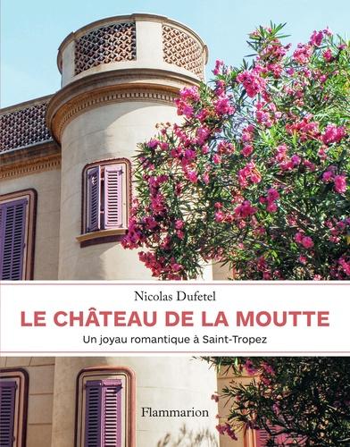 Nicolas Dufetel - Le château de La Moutte - Un joyau romantique à Saint-Tropez.